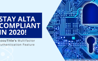 Stay ALTA Compliant in 2020 with AccuTitle's Multifactor Authentication Feature!
