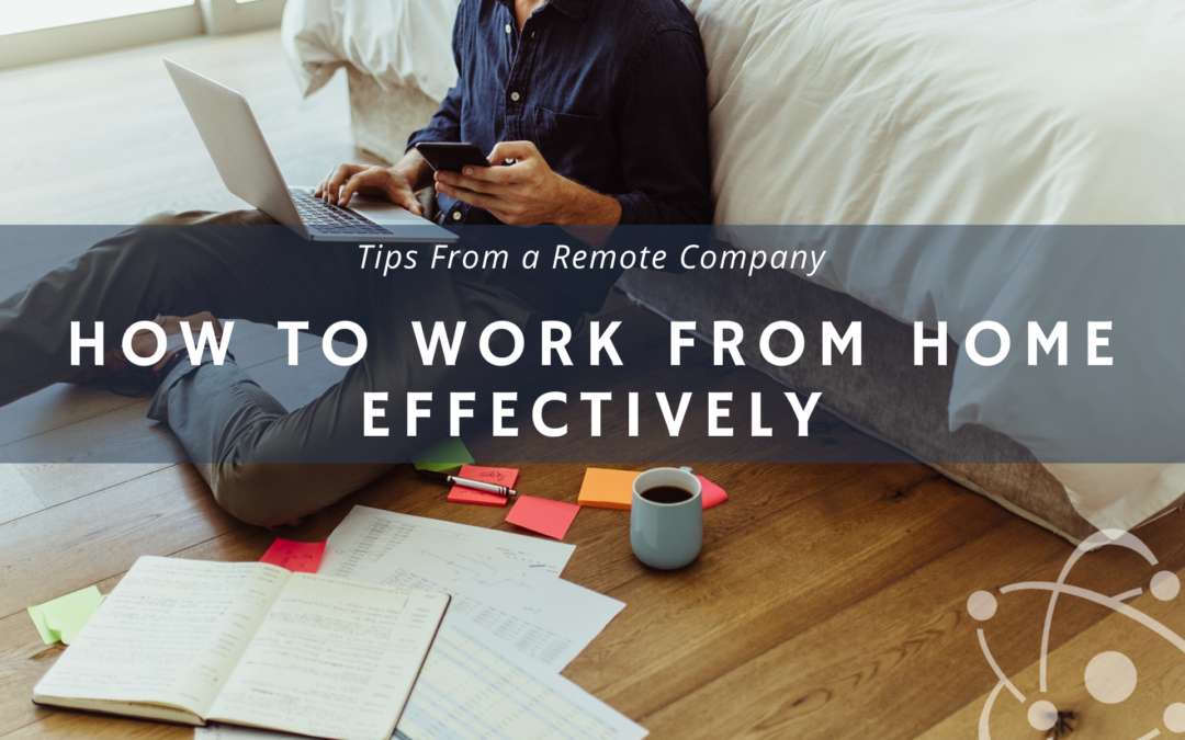 Tips From A Remote Company – How To Work From Home Effectively